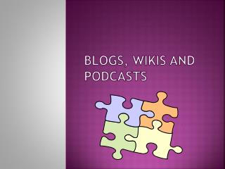 Blogs ,  W ikis and Podcasts