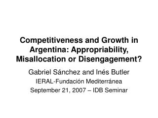 Competitiveness and Growth in Argentina: Appropriability, Misallocation or Disengagement?