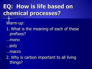 EQ:  How is life based on chemical processes?