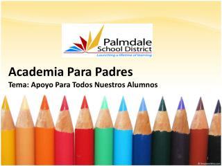 Academia Para Padres Tema :  Apoyo  Para  Todos Nuestros Alumnos
