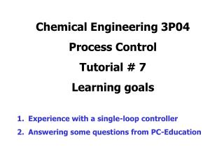 Chemical Engineering 3P04  Process Control Tutorial  7 Learning goals  Experience with a single-loop controller Answerin