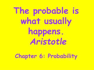 The probable is what usually happens.  Aristotle