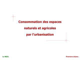 Consommation des espaces naturels et agricoles par l'urbanisation