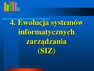 4. Ewolucja system�w informatycznych zarz?dzania  (SIZ)