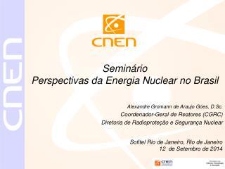 Alexandre Gromann de Araujo Góes, D.Sc. Coordenador-Geral de Reatores (CGRC)