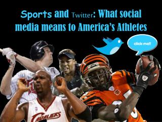 Sports  and  Twitter : What social media means to America's Athletes
