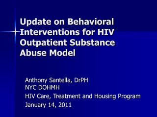 Update on Behavioral Interventions for HIV Outpatient Substance Abuse Model