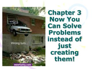 Chapter 3 Now You Can Solve Problems instead of just creating them!