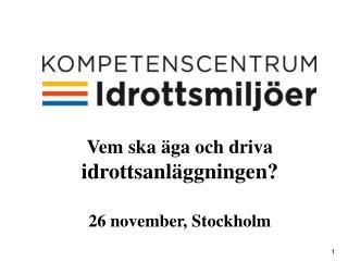 Vem ska äga och driva idrottsanläggningen? 26 november, Stockholm