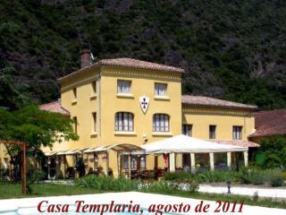 Casa  Templaria , agosto de 2011