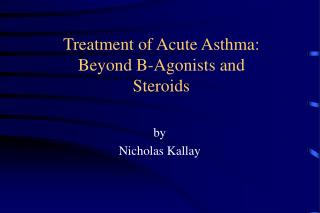 Treatment of Acute Asthma: Beyond B-Agonists and Steroids