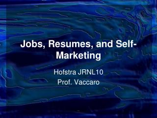 Jobs, Resumes, and Self-Marketing
