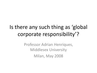 Is there any such thing as �global corporate responsibility�?
