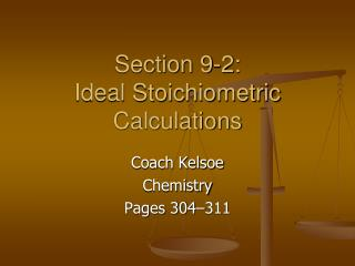 Section 9-2: Ideal Stoichiometric Calculations