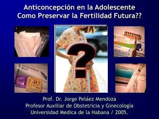Anticoncepción en la Adolescente Como Preservar la Fertilidad Futura??