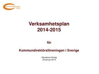 Verksamhetsplan 2014-2015 för Kommundirektörsföreningen i Sverige Styrelsens förslag