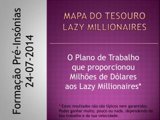 MAPA DO TESOURO LAZY MILLIONAIRES