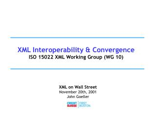 XML Interoperability & Convergence ISO 15022 XML Working Group (WG 10)
