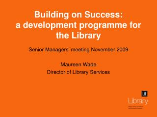 Building on Success: a development programme for the Library