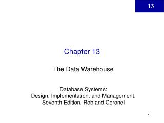 The Data Warehouse  Database Systems:  Design, Implementation, and Management, Seventh Edition, Rob and Coronel