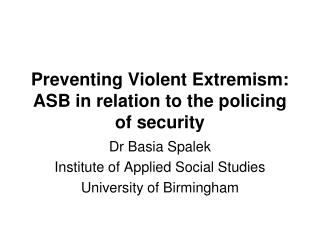 Preventing Violent Extremism: ASB in relation to the policing of security