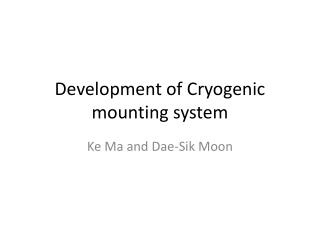 Development of Cryogenic mounting system