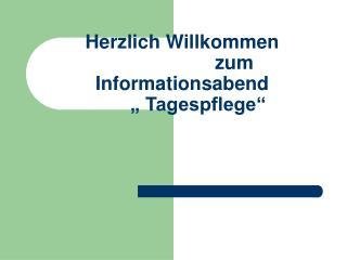 Herzlich Willkommen  zum Informationsabend       � Tagespflege�