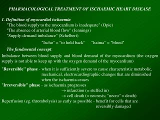 PHARMACOLOGICAL TREATMENT OF ISCHAEMIC HEART DISEASE 1. Definition of myocardial ischaemia