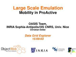 OASIS Team,  INRIA Sophia-Antipolis/I3S CNRS, Univ. Nice Christian Delbé Data Grid Explorer
