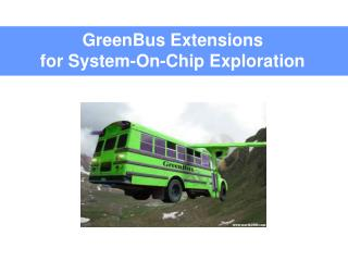 GreenBus Extensions for System-On-Chip Exploration