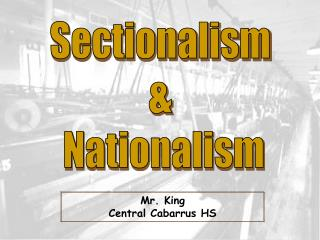 Sectionalism &  Nationalism