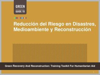 Reducción del Riesgo en Disastres,  Medioambiente y Reconstrucción