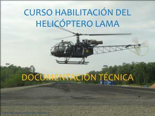 CURSO HABILITACIÓN DEL HELICÓPTERO LAMA DOCUMENTACIÓN TÉCNICA