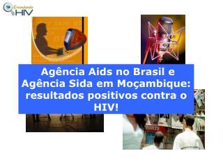 Agência Aids no Brasil e Agência Sida em Moçambique: resultados positivos contra o HIV!