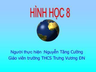 Ng ười thực hiện :Nguy ễn Tăng Cường  Giáo viên trường THCS Trưng Vương  ĐN