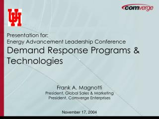 Presentation for: Energy Advancement Leadership Conference Demand Response Programs & Technologies