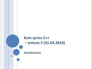 Kurs j?zyka C++  � wyk?ad 5 (31.03.2014)