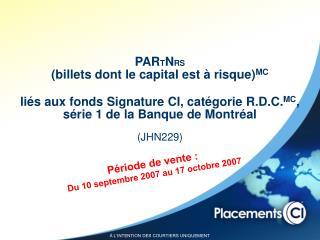 Période de vente : Du 10 septembre 2007 au 17 octobre 2007