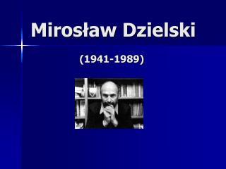 Miros?aw Dzielski (1941-1989)