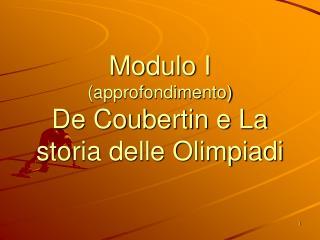 Modulo I  approfondimento De Coubertin e La storia delle Olimpiadi