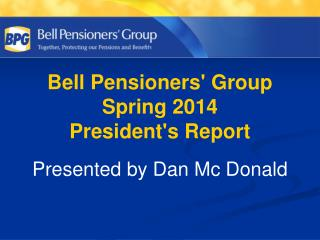 Bell Pensioners' Group Spring 2014 President's Report