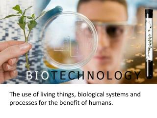 The use of living things, biological systems and processes for the benefit of humans.
