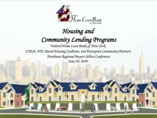Housing and  Community Lending Programs Federal Home Loan Bank of New York USDA, NYS Rural Housing Coalition, and Enterp
