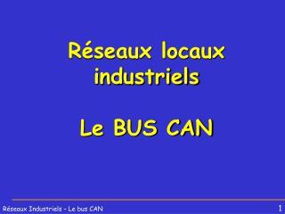 R�seaux locaux industriels Le BUS CAN