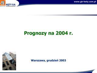 Prognozy na 2004 r. Warszawa, grudzień 2003