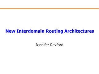 New Interdomain Routing Architectures