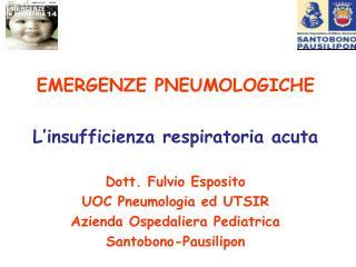 EMERGENZE PNEUMOLOGICHE L'insufficienza respiratoria acuta Dott. Fulvio Esposito