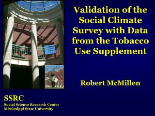 Validation of the Social Climate Survey with Data from the Tobacco Use Supplement Robert McMillen