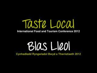 International Food and Tourism Conference 2012 Cynhadledd Ryngwladol Bwyd a Thwristiaeth 2012