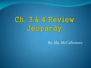 Ch. 3 & 4 Review Jeopardy